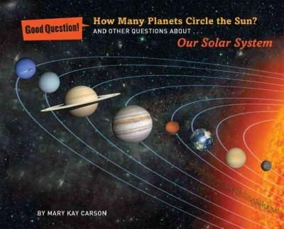 How Many Planets Circle the Sun?: And Other Questions About Our Solar System