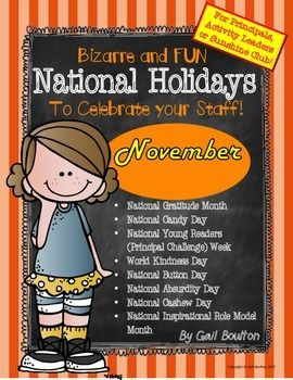 "Principals...ready for something different?? November is full of some absurd holidays! It is also National Gratitude Month so that is the focus of this November file. Show appreciation to your staff and improve morale in a whole new way! This month also includes a Principal Reading Challenge to go with ""National Young Reader's Week""."