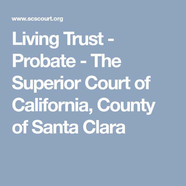 Living Trust - Probate - The Superior Court of California, County of Santa Clara