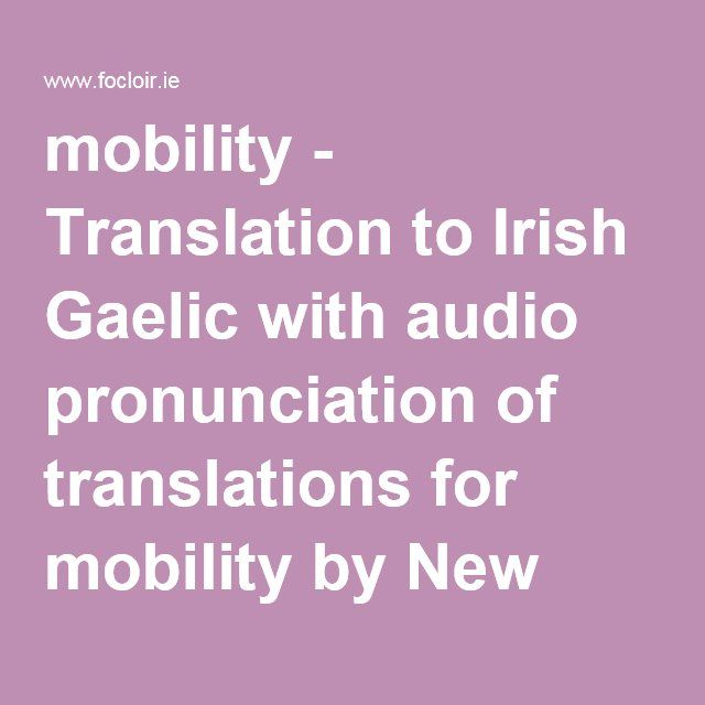 mobility - Translation to Irish Gaelic with audio pronunciation of translations for mobility by New English-Irish Dictionary