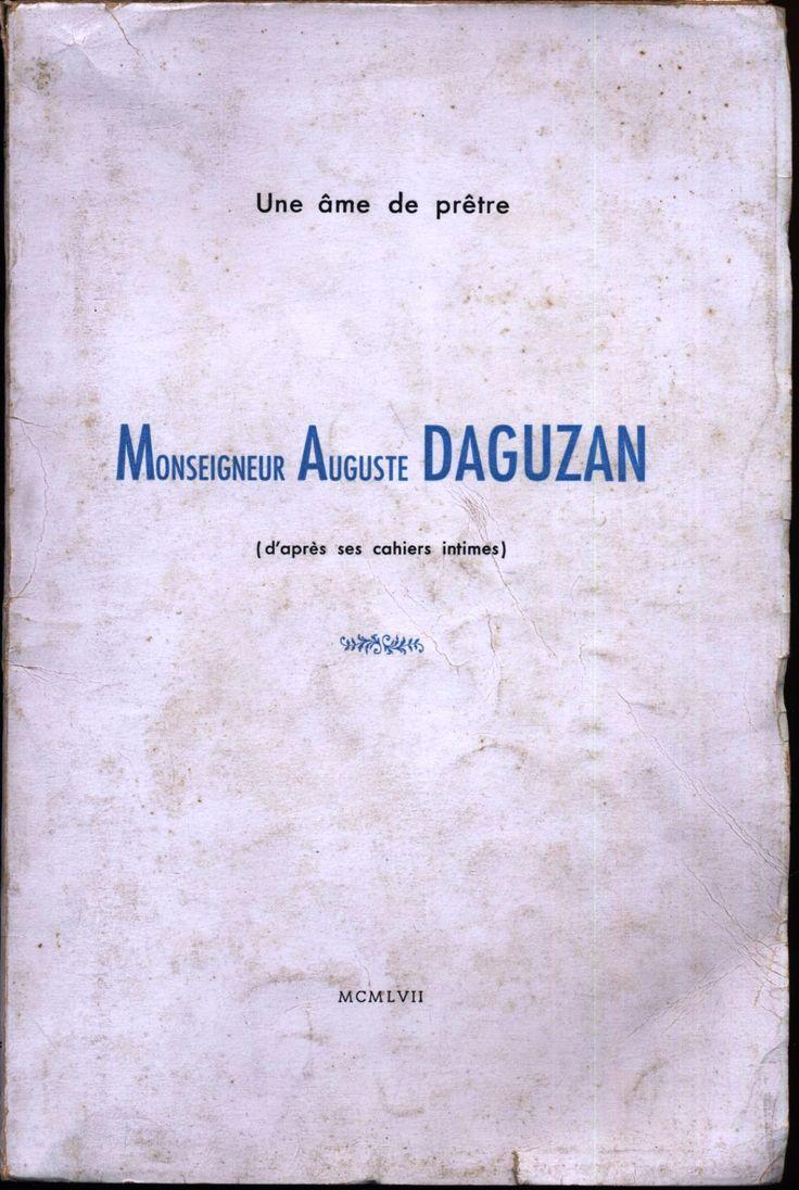 Une Ame De Prêtre Monseigneur Auguste Daguzan (D'apres Ses Carnets Intimes) de Monseigneur Auguste Daguzan