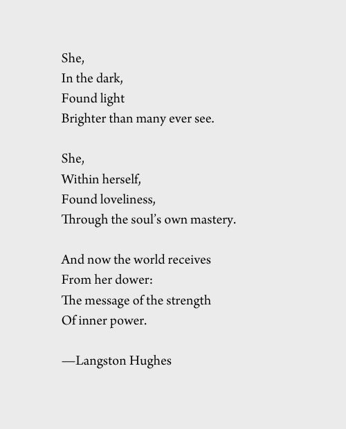 """She in the dark found light brighter than many ever see."" Langston Hughes"