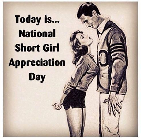 DEC. 21st national short girl appreciation day - we're so awesome they made it a day. Calendar marked.