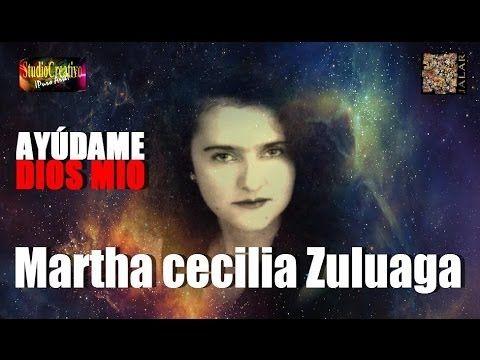 AYÚDAME DIOS MIO - MARTHA CECILIA ZULUAGA