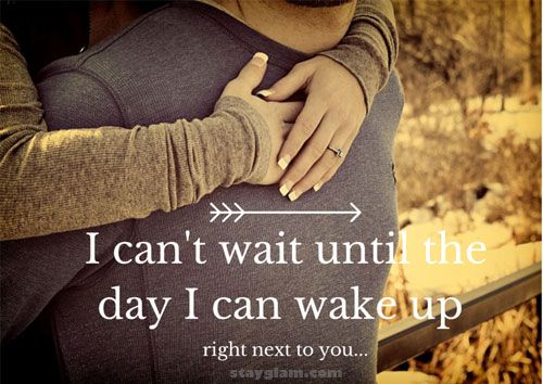 I can't wait until the day I can wake up right next to you...
