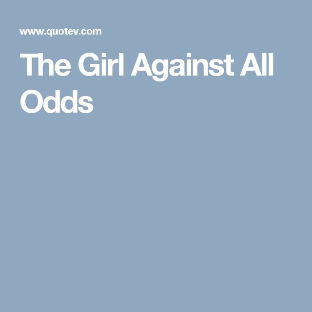 The Girl Against All Odds