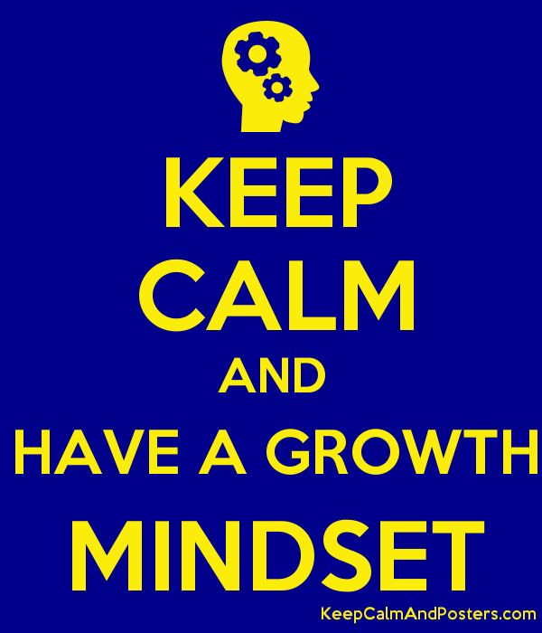 KEEP CALM AND HAVE A GROWTH MINDSET
