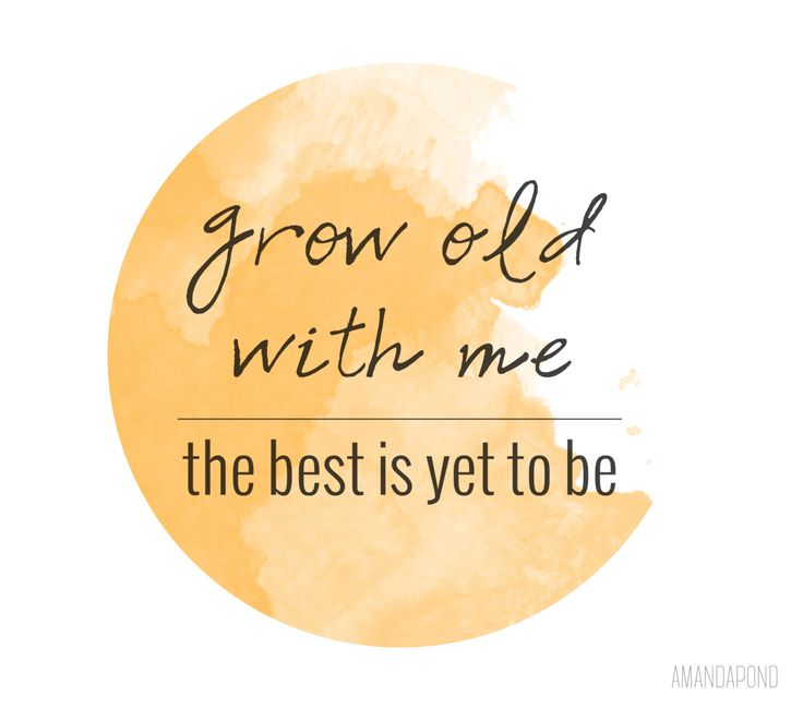 Grow Old with Me, the Best is Yet to Be | Design by Amanda Pond