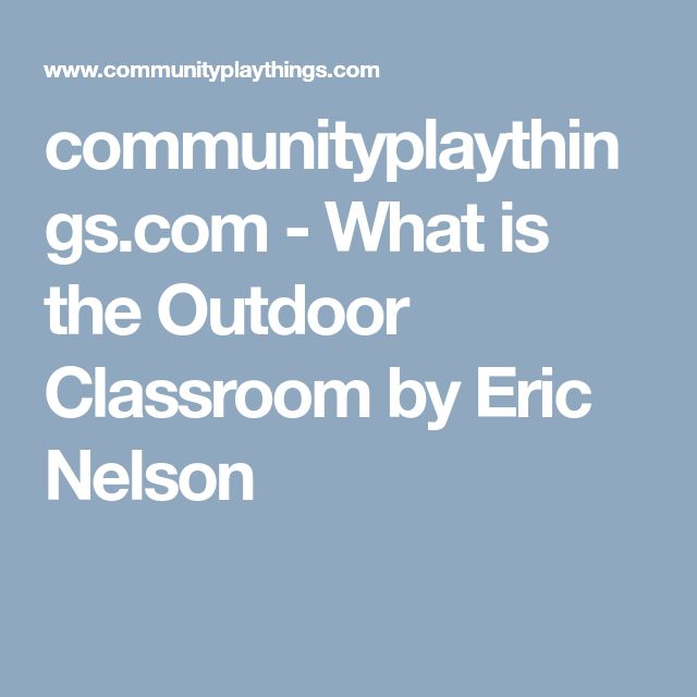 communityplaythings.com - What is the Outdoor Classroom by Eric Nelson
