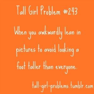 TALL GIRL PROBLEM every single picture i take it's habit now