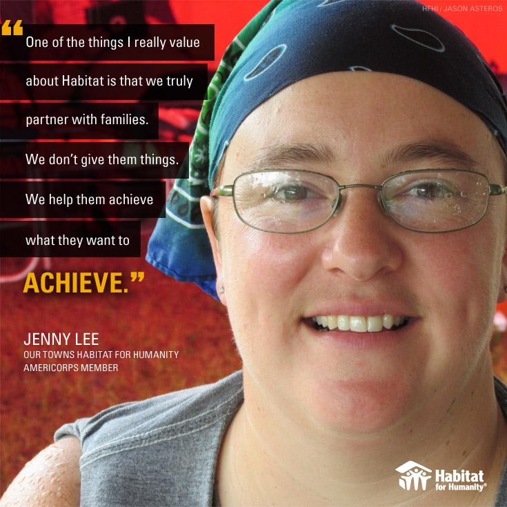 """One of the things I really value about Habitat is that we truly partner with families. We don't give them things. We help them achieve what they want to achieve."" Jenny Lee, Our Towns Habitat for Humanity AmeriCorps member"