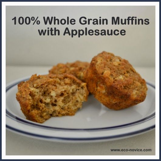 Eco-novice: 100% Whole Grain Muffins with Applesauce: Breakfast Ideas, Grains, Healthy Breakfast, Applesauce, Eco Novice, Breads Muffins Doughnuts, Grain Muffins, Oat Muffins, 100