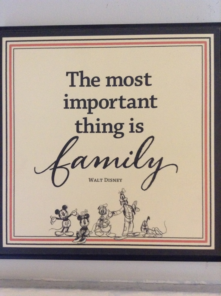 The Most Important Thing Is Family. I