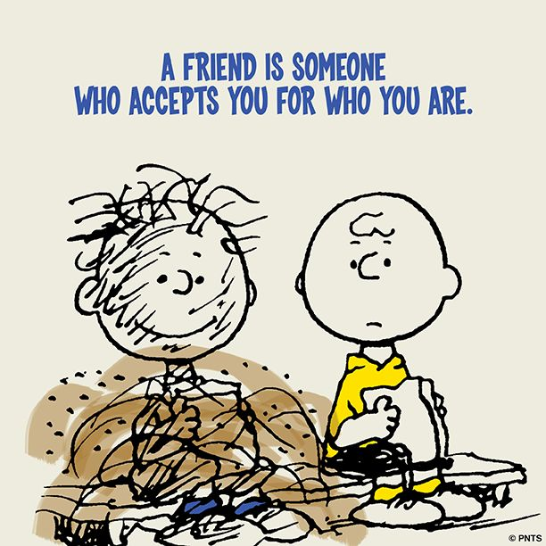 A friend accepts you for who you are.