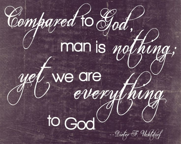 To God, we are everything.