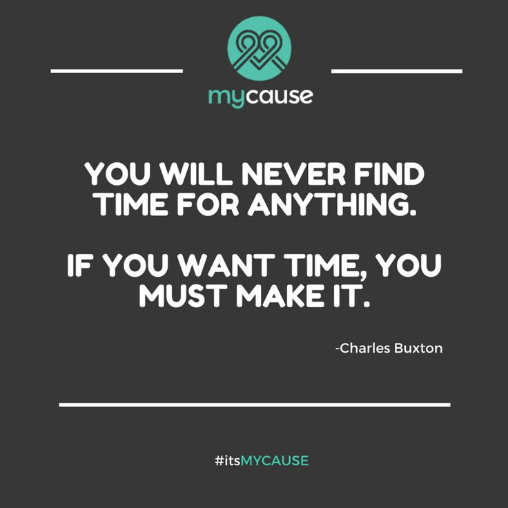 """You will never find time for anything. If you want time, you must make it."" -Charles Buxton #itsMYCAUSE #quote #crowdfunding #time #fundraising"