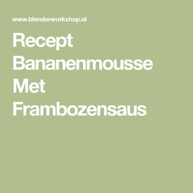 Recept Bananenmousse Met Frambozensaus