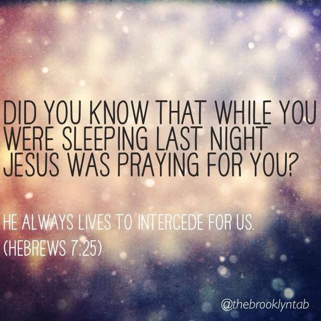 God is good! Yeshua, our intercessor. Hebrews 7:25  Therefore He is able also to save forever those who draw near to God through Him, since He always lives to make intercession for them.