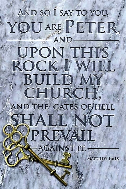 Matthew 16:18 (NKJV) - And I also say to you that you are Peter, and on this rock I will build My church, and the gates of Hades shall not prevail against it.