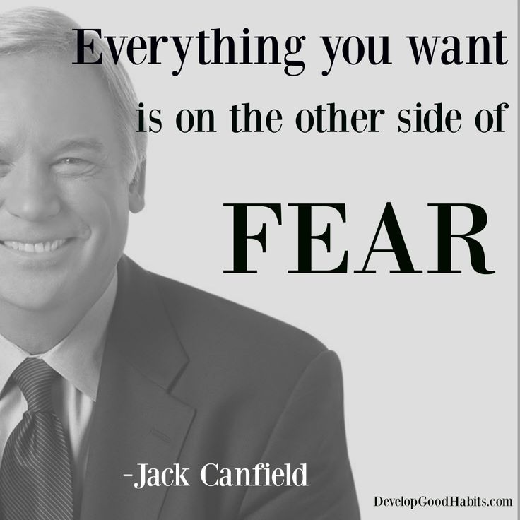 Jack Canfield inspirational success quote -- Everything you want is on the other side of FEAR