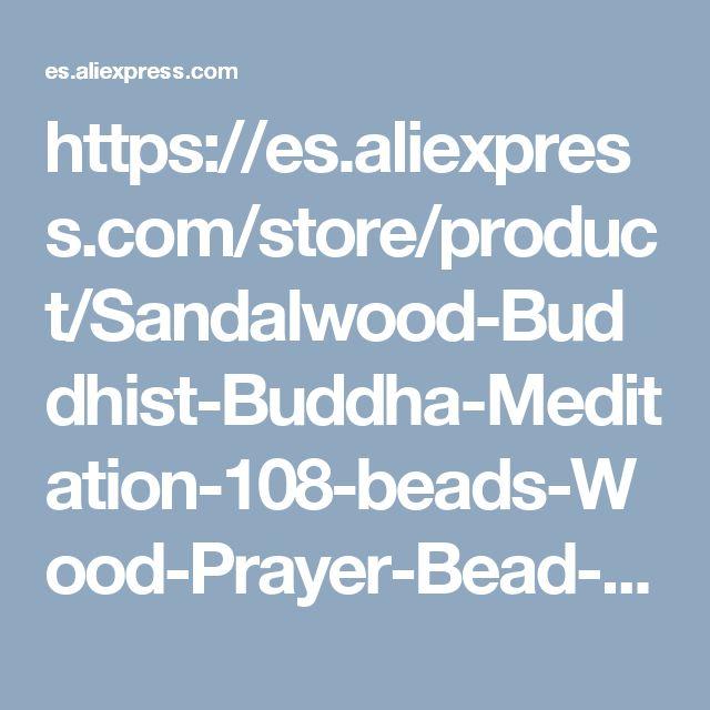 https://es.aliexpress.com/store/product/Sandalwood-Buddhist-Buddha-Meditation-108-beads-Wood-Prayer-Bead-Mala-Bracelet-Women-Men-jewelry/2343052_32699227414.html