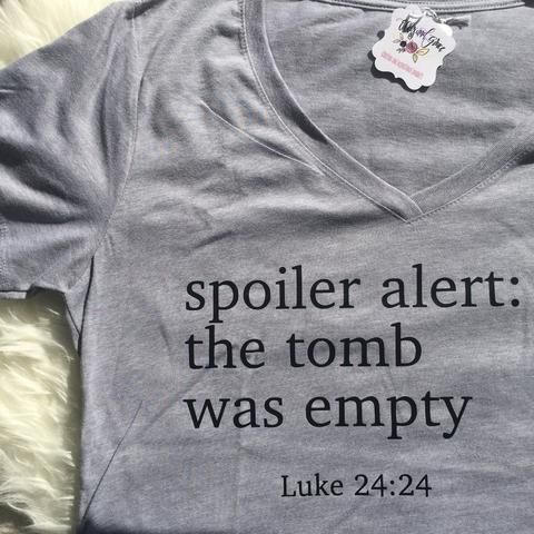 Spoiler Alert: The tomb was empty! A funny take on Luke 24:24-perfect for Easter! We love this shirt because it's the perfect spring shirt!