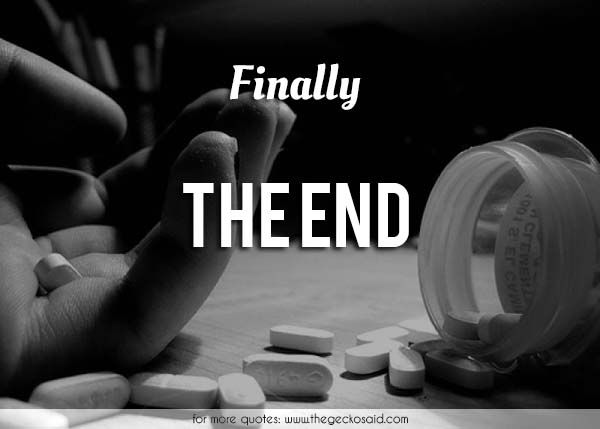 Finally... The end.  #end #finally #pills #suicide #the