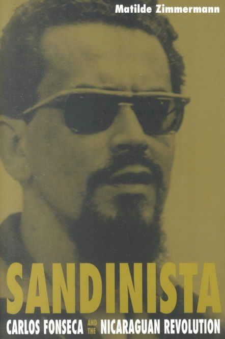 Sandinista: Carlos Fonseca and the Nicaraguan Revolution
