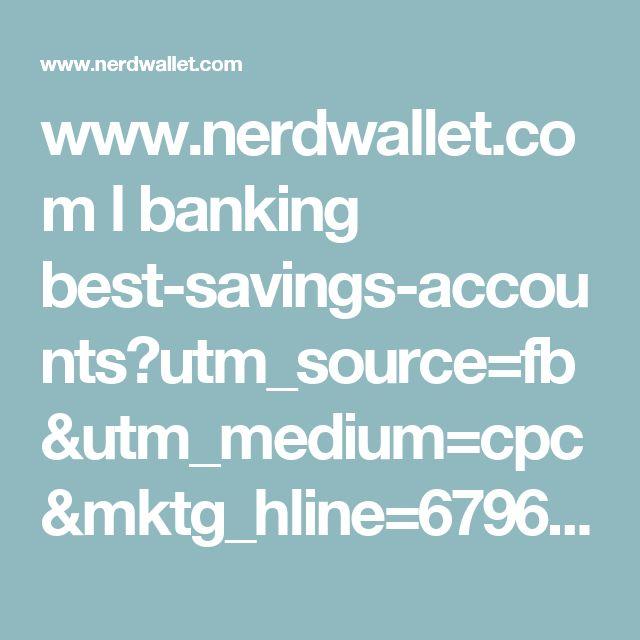 www.nerdwallet.com l banking best-savings-accounts?utm_source=fb&utm_medium=cpc&mktg_hline=6796&mktg_link=350&mktg_img=1762&mktg_body=1580&nw_campaign_id=149685173509832900&utm_campaign=bk_mktg_paid_060717_t_sav3mi_25&utm_content=1762-1580-6796-350&VariantID=2777&GUID=207427&DeviceID=0