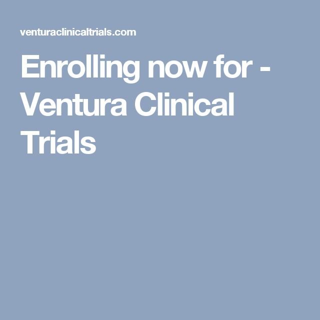 Enrolling now for - Ventura Clinical Trials