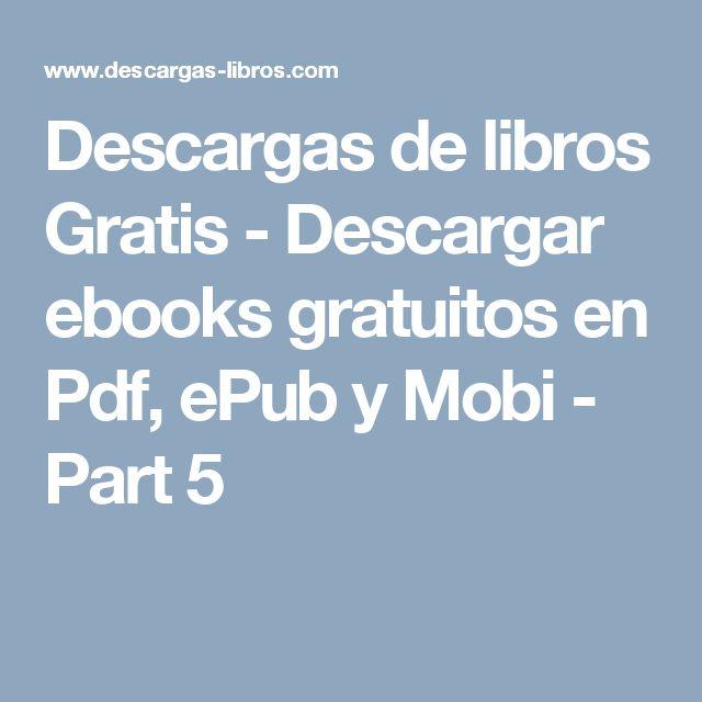 Descargas de libros Gratis - Descargar ebooks gratuitos en Pdf, ePub y Mobi - Part 5