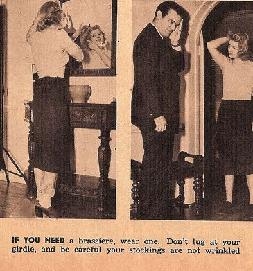 IF YOU NEED  ...a brassiere, wear one. Don't tug at your girdle, and be careful your stockings are not wrinkled.  Well, that's something that hasn't changed in 74 years: Ladies, by all means, if you need a bra, wear one.