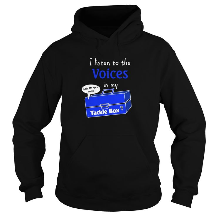 I listen to the Voices in my Tackle Box Hoodie for the love of Fishing…