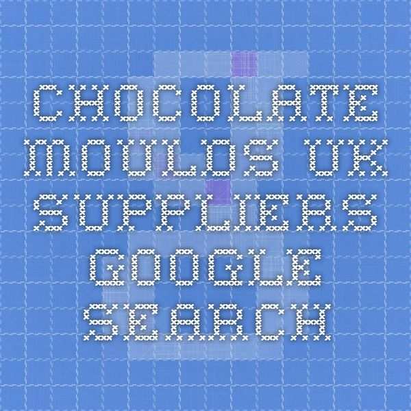 chocolate moulds uk suppliers - Google Search