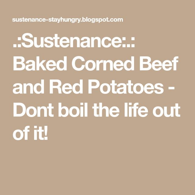 .:Sustenance:.: Baked Corned Beef and Red Potatoes - Dont boil the life out of it!