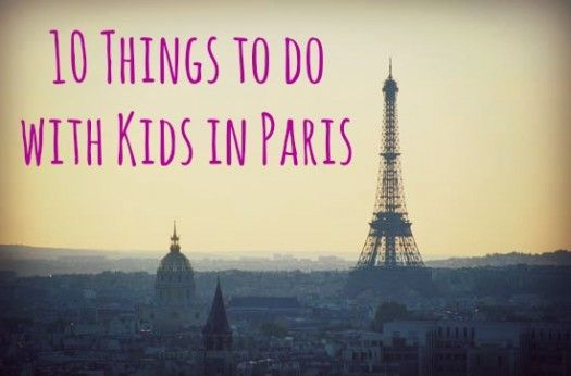 10 Things to do with Kids in Paris...Because, you know, I might need these tips sometime