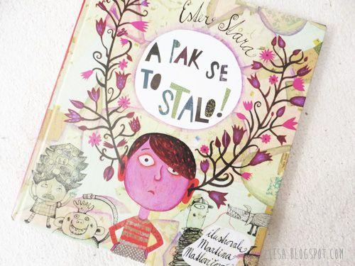 A že je to počasí takové plakací a podpeřinové, dovoluji si doporučit knížku Ester Staré - A pak se to stalo  alias Deset pohádek o maličkos...