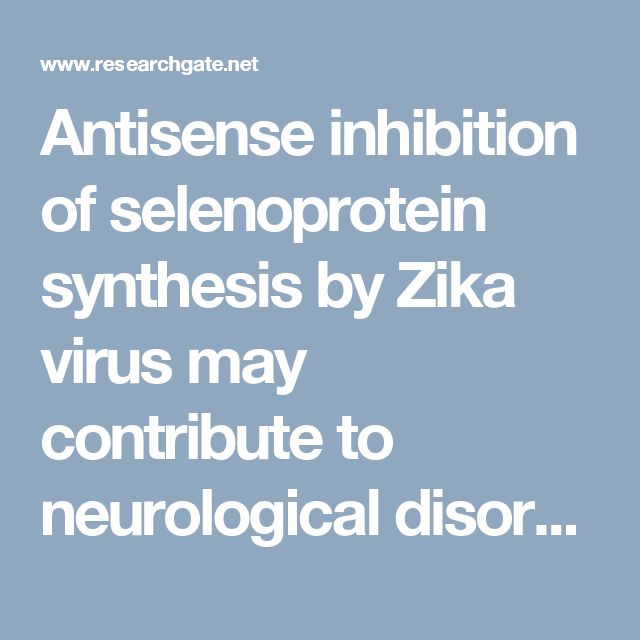 Antisense inhibition of selenoprotein synthesis by Zika virus may contribute to neurological disorders and microcephaly by mimicking selenoprotein P knockout and the genetic disease progressive cerebello-cerebral atrophy (PDF Download Available)