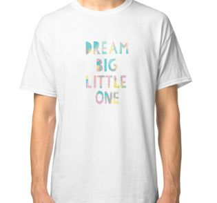 """""""Little One Dream Big"""" Classic T-Shirts by angkykezey   Redbubble"""