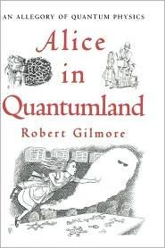"""""""Alice in Quantumland: An Allegory of Quantum Physics"""" - In this clever book, physicist Robert Gilmore makes accessible some complex concepts in quantum mechanics by sending Alice to Quantumland -a whole new Wonderland, smaller than an atom, where each attraction demonstrates a different aspect of quantum theory. Alice unusual encounters, enhanced by illustrations by Gilmore himself, make the Uncertainty Principle, wave functions, the Pauli Principle  elusive concepts easier to grasp."""