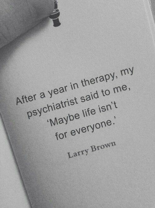 """После года лечения мой психиатр сказал мне:  """"Может быть, жизнь не для каждого""""  — Ларри Браун"""