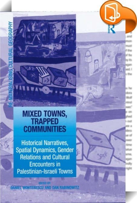 Mixed Towns, Trapped Communities    :  Modern urban spaces are, by definition, mixed socio-spatial configurations. In many ways, their enduring success and vitality lie in the richness of their ethnic texture and ongoing exchange of economic goods, cultural practices, political ideas and social movements. This mixture, however, is rarely harmonious and has often led to violent conflict over land and identity. Focusing on mixed towns in Israel/Palestine, this insightful volume theorizes...