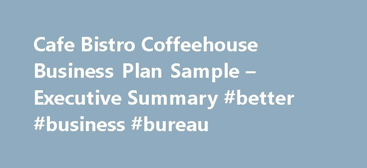 """Cafe Bistro Coffeehouse Business Plan Sample – Executive Summary #better #business #bureau http://business.remmont.com/cafe-bistro-coffeehouse-business-plan-sample-executive-summary-better-business-bureau/  #restaurant business plan # Cafe Bistro Coffeehouse Business Plan Executive Summary The Watertower is a full-service restaurant/cafe located in the Sweet Auburn District of Atlanta. The restaurant features a full menu of moderately priced """"comfort"""" food influenced by African and French…"""