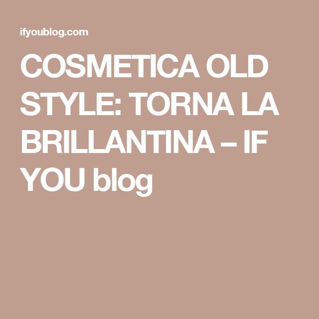 COSMETICA OLD STYLE: TORNA LA BRILLANTINA – IF YOU blog