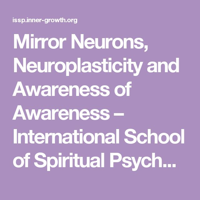 Mirror Neurons, Neuroplasticity and Awareness of Awareness – International School of Spiritual Psychology