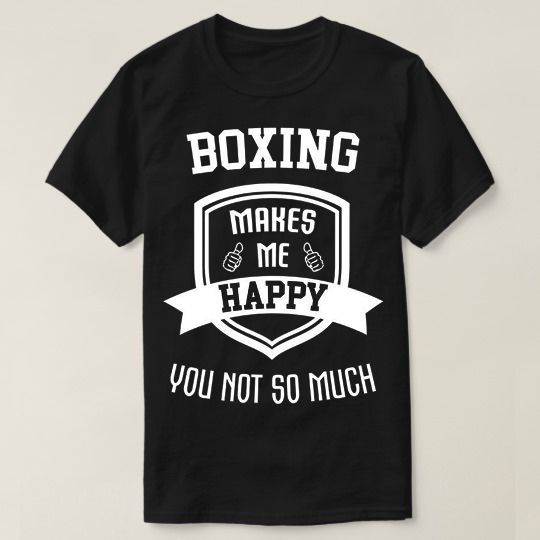 Boxing Makes Me Happy Custom Shirts