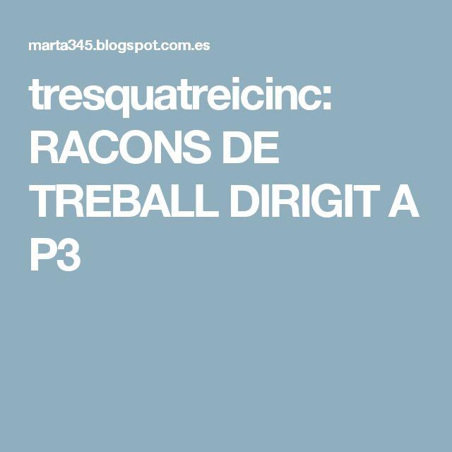 tresquatreicinc: RACONS DE TREBALL DIRIGIT A P3