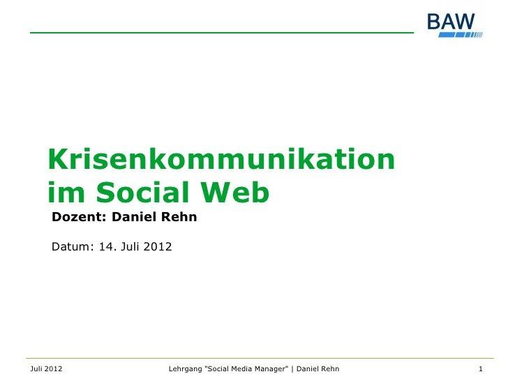 Krisenkommunikation im Social Web (BAW-Vorlesung Juli 2012) by Daniel Rehn, via Slideshare