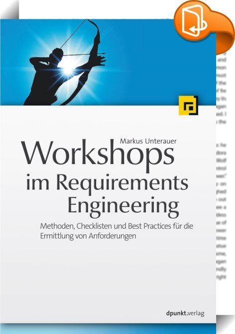 Workshops im Requirements Engineering    ::  Ein effizientes Requirements Engineering ist Grundlage für erfolgreiche Softwareprojekte. Dieses Buch zeigt, wie Workshops zur schrittweisen Ermittlung von Anforderungen effektiv gestaltet werden können. Es liefert konkrete Antworten auf die Fragen:  • Wie gestalte ich Workshops zur Anforderungsermittlung? • Wie moderiere ich solche Meetings und Workshops? • Welche Fragen stelle ich? Worauf muss ich inhaltlich achten?  • Womit fange ich an? ...