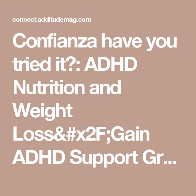 Confianza have you tried it?: ADHD Nutrition and Weight Loss/Gain ADHD Support Group  Discussion Topic - ADDitude